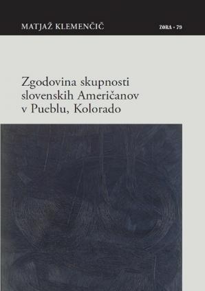 Naslovnica za Zgodovina skupnosti slovenskih Američanov v Pueblu, Kolorado