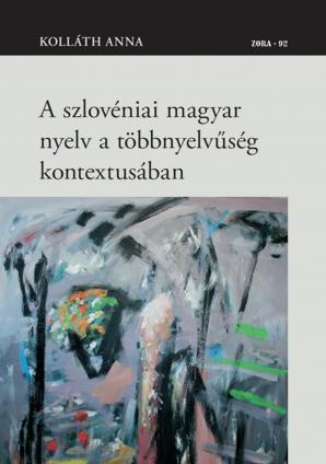 Naslovnica za A szlovéniai magyar nyelv a többnyelvűség kontextusában