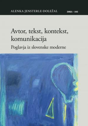 Naslovnica za Avtor, tekst, kontekst, komunikacija: poglavja iz slovenske moderne