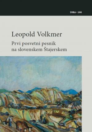 Naslovnica za Leopold Volkmer: prvi posvetni pesnik na slovenskem Štajerskem