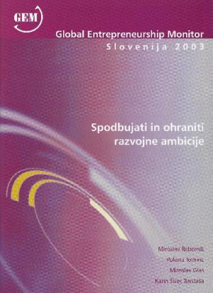 Naslovnica za Spodbujati in ohraniti razvojne ambicije: Global Entrepreneurship Monitor Slovenia 2003