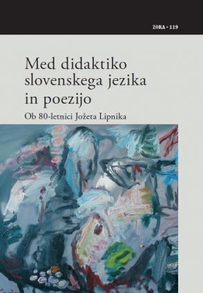 Naslovnica za Med didaktiko slovenskega jezika in poezijo: ob 80-letnici Jožeta Lipnika