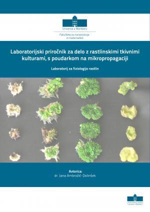 Naslovnica za Laboratorijski priročnik za delo z rastlinskimi tkivnimi kulturami, s poudarkom na mikropropagaciji: laboratorij za fiziologijo rastlin