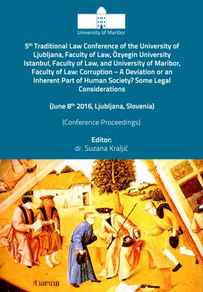 5th Traditional Law Conference of the University of Ljubljana, Faculty of Law, Özyegin University Istanbul, Faculty of Law, and University of Maribor, Faculty of Law: Corruption – A Deviation or an Inherent Part of Human Society? Some Legal Considerations