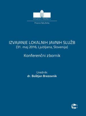 Naslovnica za Izvajanje lokalnih javnih služb: (31. maj 2016, Ljubljana, Slovenija) : konferenčni zbornik