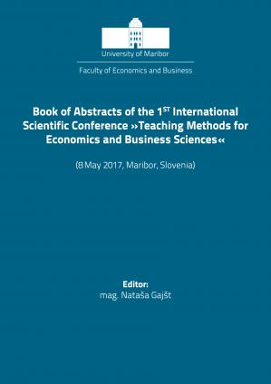 Naslovnica za Book of abstracts of the 1st International Scientific Conference Teaching Methods for Economics and Business Sciences, (8 May 2017, Maribor, Slovenia)