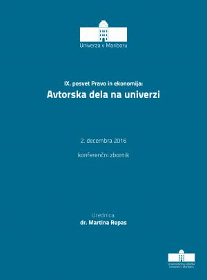 9TH Conference Law and Economics: Copyrighted works at the university: December 2TH, 2016, Maribor, Slovenia (conference papers)