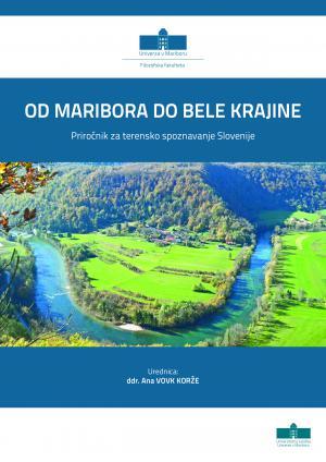 Naslovnica za Od Maribora do Bele krajine: priročnik za terensko spoznavanje Slovenije