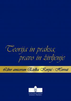 Naslovnica za Teorija in praksa, pravo in življenje: Liber amicorum Etelka Korpič-Horvat
