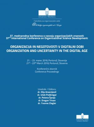 Naslovnica za Organizacija in negotovosti v digitalni dobi = Organization and uncertainty in the digital age: konferenčni zbornik / 37. mednarodna konferenca o razvoju organizacijskih znanosti, 21. - 23. marec 2018, Portorož, Slovenija = = conference proceedings / 37th International Conference on Organizational Science Development, 21st - 23rd March 2018, Portorož, Slovenia