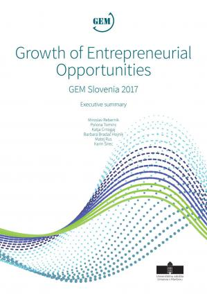Naslovnica za Growth of Entrepreneurial Opportunities: GEM Slovenia 2017, Executive Summary