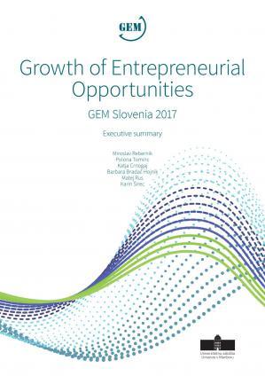 Naslovnica za Growth of Entrepreneurial Opportunities: GEM Slovenia 2017, Executive Summary