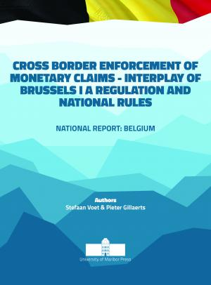 Naslovnica za Cross border Enforcement of Monetary Claims - Interplay of Brussels I A Regulation and National Rules: National Report: Belgium