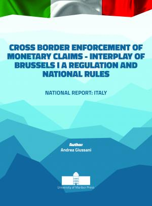 Naslovnica za Cross border Enforcement of Monetary Claims - Interplay of Brussels I A Regulation and National Rules: National report: Italy