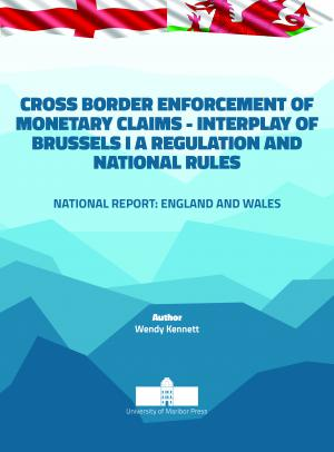 Naslovnica za Cross border Enforcement of Monetary Claims - Interplay of Brussels I A Regulation and National Rules: Nacionalno poročilo: Anglija in Wales