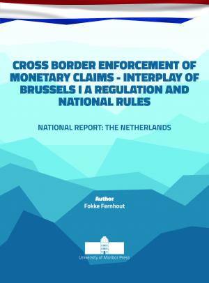 Naslovnica za Cross border Enforcement of Monetary Claims - Interplay of Brussels I A Regulation and National Rules: National Report: The Netherlands