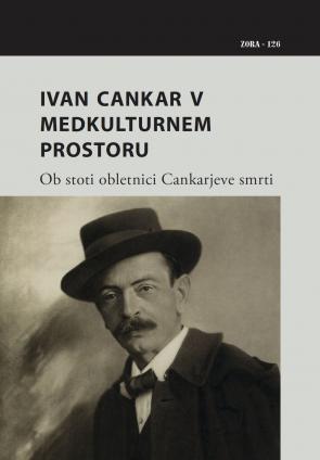 Naslovnica za Ivan Cankar v medkulturnem prostoru: ob stoti obletnici Cankarjeve smrti