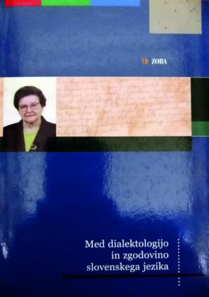 Naslovnica za Med dialektologijo in zgodovino slovenskega jezika: ob življenjskem in strokovnem jubileju prof. dr. Martine Orožen