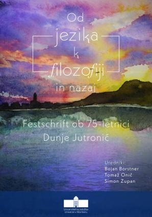Naslovnica za Od jezika k filozofiji in nazaj: Festschrift ob 75-letnici Dunje Jutronić