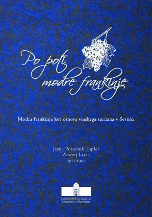 Naslovnica za Po poti modre frankinje: Modra frankinja kot osnova vinskega turizma v Sevnici