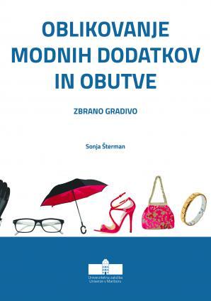 Naslovnica za Oblikovanje modnih dodatkov in obutve: Zbrano gradivo