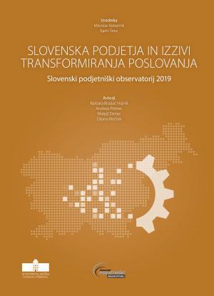 Naslovnica za Slovenska podjetja in izzivi transformiranja poslovanja: Slovenski podjetniški observatorij 2019
