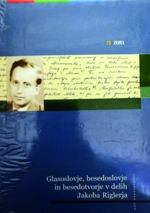Naslovnica za Glasoslovje, besedoslovje in besedotvorje v delih Jakoba Riglerja