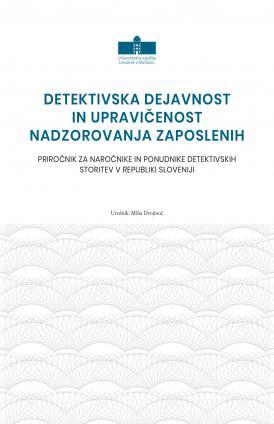 Naslovnica za Detektivska dejavnost in upravičenost nadzorovanja zaposlenih: Priročnik za naročnike in ponudnike detektivskih storitev v Republiki Sloveniji