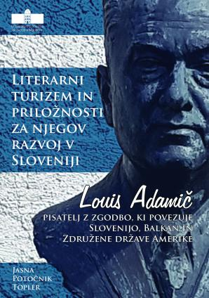 Naslovnica za Literarni turizem in priložnosti za njegov razvoj v Sloveniji: Louis Adamič – pisatelj z zgodbo, ki povezuje Slovenijo, Balkan in  Združene države Amerike