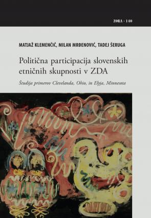 Naslovnica za Politična participacija slovenskih etničnih skupnosti v ZDA : Študija primerov Clevelanda, Ohio, in Elyja, Minnesota