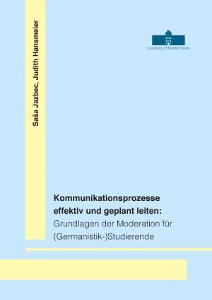 Naslovnica za Kommunikationsprozesse effektiv und geplant leiten: Grundlagen der Moderation für (Germanistik-)Studierende