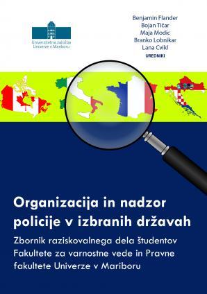 Naslovnica za Organizacija in nadzor policije v izbranih državah: Zbornik raziskovalnega dela študentov Fakultete za varnostne vede in Pravne fakultete Univerze v Mariboru
