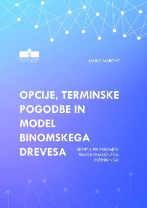 Naslovnica za Opcije, terminske pogodbe in model binomskega drevesa: Skripta pri predmetu Temelji finančnega inženiringa