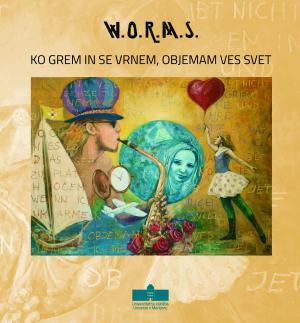 Naslovnica za Ko grem in se vrnem, objemam ves svet: Katalog k razstavi skupine W.O.R.M.S. v Univerzitetni knjižnici Maribor, 2. 7.–11. 9. 2021